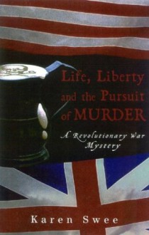 Life, Liberty and the Pursuit of Murder: A Revolutionary War Mystery - Karen Swee