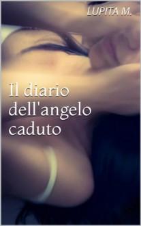 Il diario dell'angelo caduto - Lupita M.