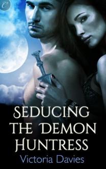 Seducing the Demon Huntress - Victoria Davies