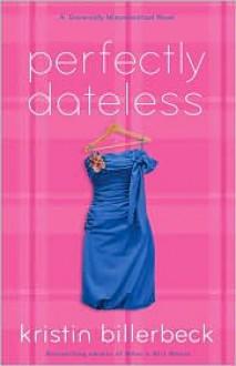 Perfectly Dateless: A Universally Misunderstood Novel - Kristin Billerbeck