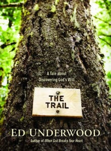 The Trail: A Tale about Discovering God's Will - Ed Underwood
