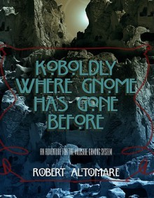 Koboldly Where Gnome Has Gone Before - Leigh Ronald Grossman