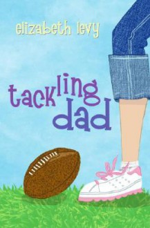Tackling Dad - Elizabeth Levy