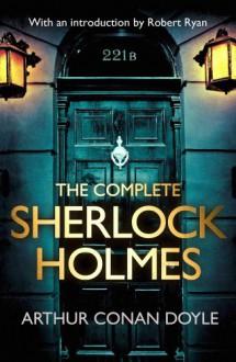 The Complete Sherlock Holmes - Arthur Conan Doyle, Robert Ryan