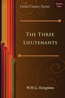 The Three Lieutenants - W.H.G. Kingston