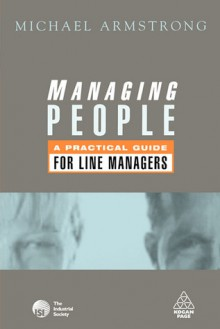 Managing People: A Practical Guide for Line Managers - Michael Armstrong