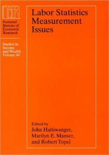 Labor Statistics Measurement Issues - John C. Haltiwanger, Robert H. Topel, Marilyn E. Manser