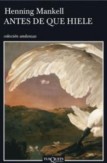 Antes de que hiele (Spanish Edition) - Henning Mankell
