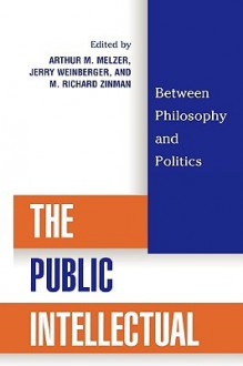 The Public Intellectual: Between Philosophy and Politics - Jerry Weinberger