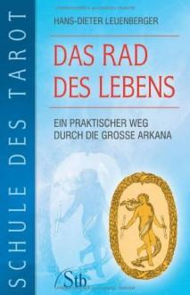 Schule des Tarot. Band 1: Das Rad des Lebens - Hans-Dieter Leuenberger