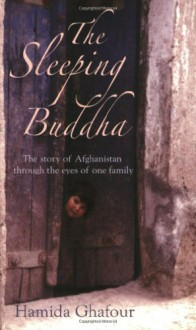 The Sleeping Buddha: The Story of Afghanistan Through the Eyes of One Family - Hamida Ghafour