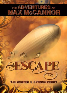 Escape - The Adventures of Max McCannor - Lyndon Perry, T. M. Hunter
