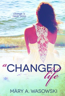 A Changed Life - Mary A. Wasowski