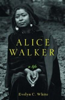 Alice Walker: A Life - Evelyn C. White