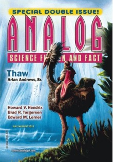 Analog Science Fiction And Fact, July/August 2013 - Trevor Quachri, Edward M. Lerner, Howard V. Hendrix, Brad R. Torgersen, Arlan Andrews Sr., Rosemary Claire Smith, Mary Lou Klecha, K.C. Ball, Seth Dickinson, Rick Norwood, Bud Sparhawk, Alec Austin, Marissa Lingen, Haris A. Durrani