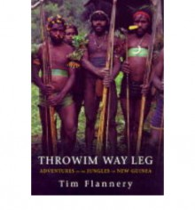 Throwim Way Leg: Adventures In The Jungles Of New Guinea - Tim Flannery