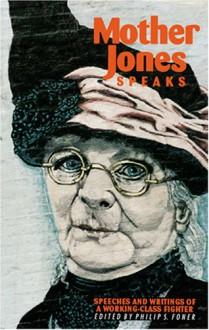 Mother Jones Speaks: Collected Writings and Speeches - Mary Harris Jones, Philip S. Foner