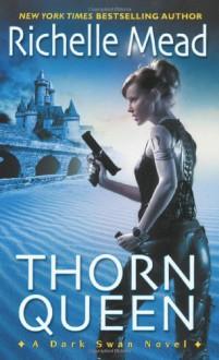 Thorn Queen (Dark Swan, Book 2) - Richelle Mead