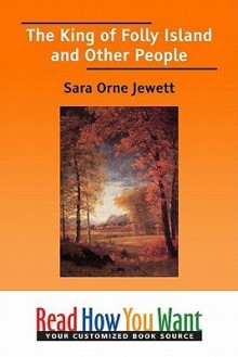 The King of Folly Island and Other People - Sara Orne Jewett