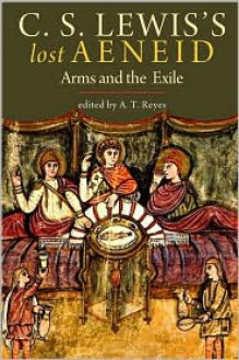 C. S. Lewis's Lost Aeneid: Arms and the Exile - C.S. Lewis, A.T. Reyes, Virgil