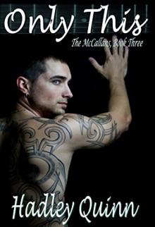 Only This: The McCallans, Book Three - Hadley Quinn