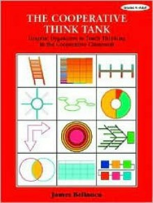 The Cooperative Think Tank: Graphic Organizers to Teach Thinking in the Cooperative Classroom - James A. Bellanca