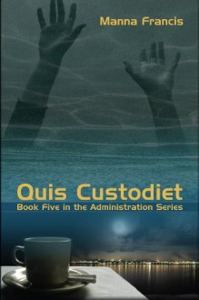 Quis Custodiet (The Administration, #5 ) - Manna Francis
