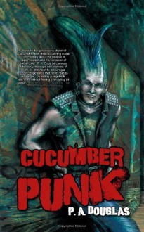 Cucumber Punk - P.A. Douglas