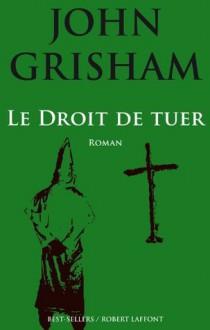 Le droit de tuer - John Grisham, Dominique Defert