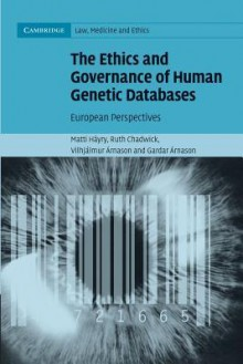 The Ethics and Governance of Human Genetic Databases: European Perspectives - Matti Hayry, Ruth Chadwick, Vihjalmur Arnason, Gardar Arnason