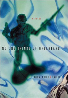 No One Thinks of Greenland: A Novel - John Griesemer