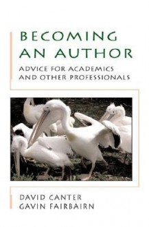 Becoming an Author: Advice for Academics and Other Professionals - David Canter