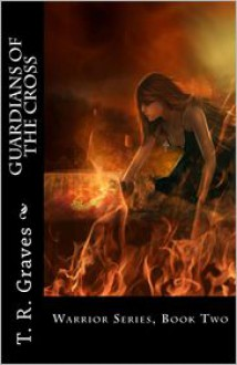 Guardians of the Cross - T. R. Graves