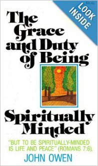 Grace & Duty of Being Spiritually Minded - John Owen