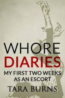 Whore Diaries: My First Two Weeks As An Escort - Tara Burns