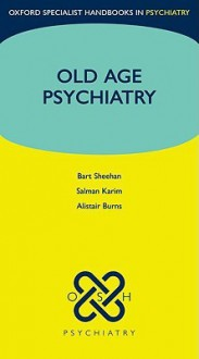 Old Age Psychiatry - Alistair Burns, Salman Karim