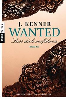 Wanted (1): Lass dich verführen: Roman - J. Kenner, Christiane Burkhardt