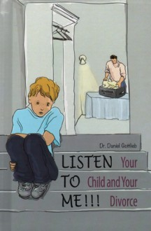 Listen to ME!!! Your Children and Your Divorce - Daniel Gottlieb