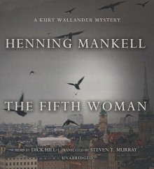 The Fifth Woman (Kurt Wallander Mysteries, Book 6) (Kurt Wallander Mystery) - Henning Mankell, Dick Hill