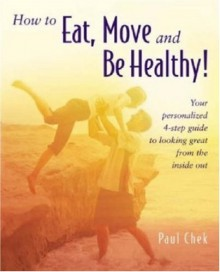 How to Eat, Move and Be Healthy! - Paul Chek