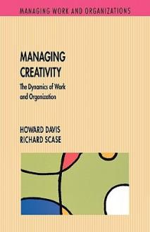 Managing Creativity - Howard Davis, Richard Scase