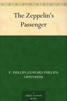 The Zeppelin's Passenger (免费公版书) - E. Phillips Oppenheim