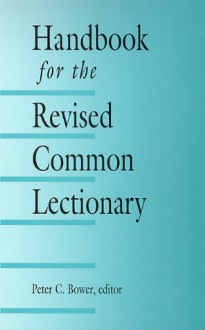 Handbook for the Revised Common Lectionary - Peter C. Bower