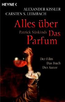 Alles über Patrick Süskinds Das Parfum - Alexander Kissler, Carsten S. Leimbach