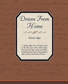 Driven from Home - Horatio Alger Jr.