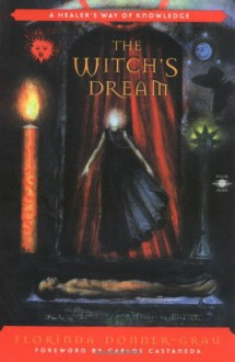 The Witch's Dream: A Healer's Way of Knowledge - Florinda Donner-Grau, Carlos Castaneda