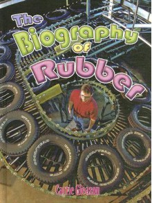 The Biography of Rubber - Carrie Gleason
