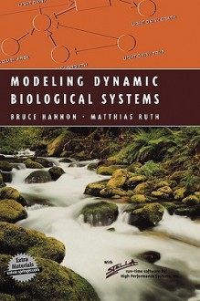 Modeling Dynamic Biological Systems - Bruce Hannon, Matthias Ruth