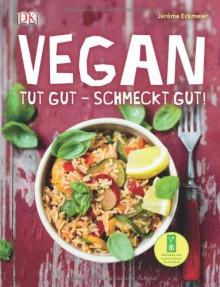 Vegan. Tut gut – schmeckt gut! - Jérôme Eckmeier