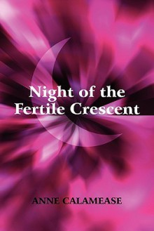 Night of the Fertile Crescent - Anne Calamease
